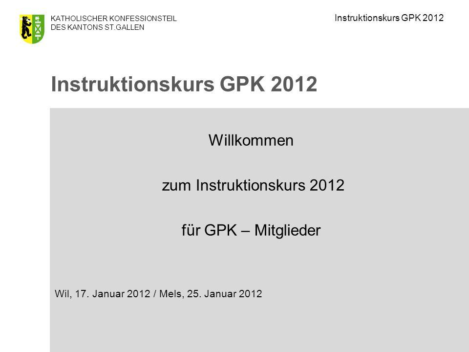 KATHOLISCHER KONFESSIONSTEIL DES KANTONS ST.GALLEN Willkommen zum Instruktionskurs 2012 für GPK – Mitglieder Wil, 17.