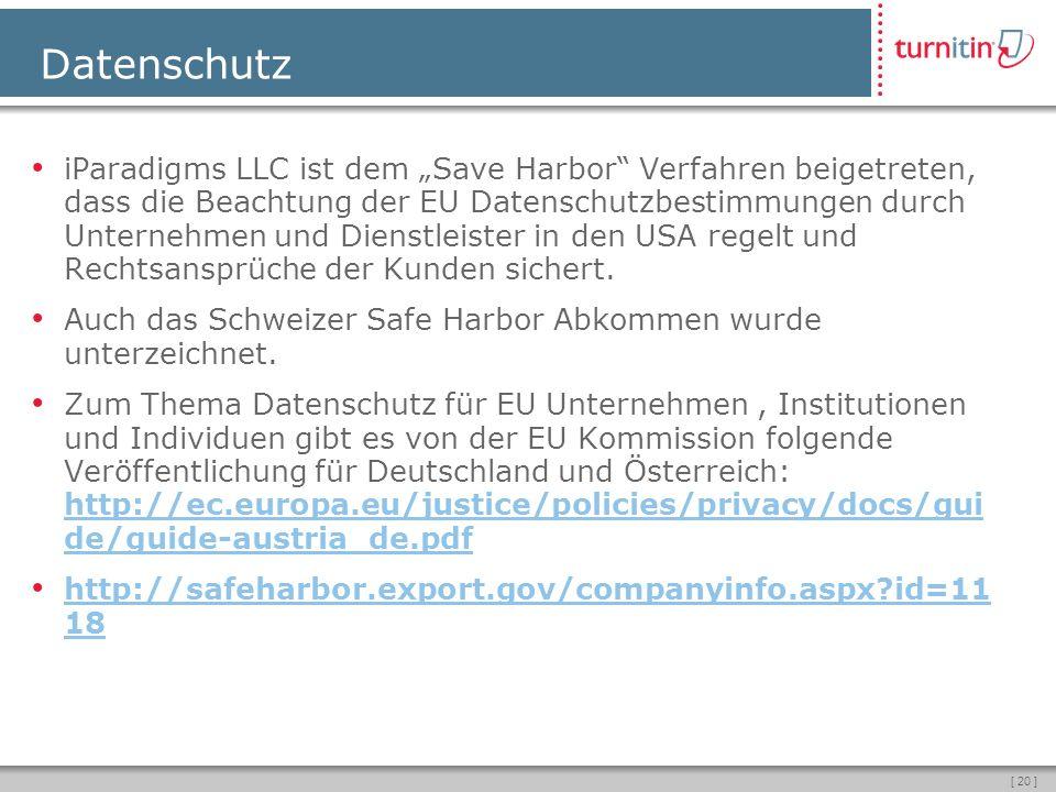 [ 20 ] iParadigms LLC ist dem Save Harbor Verfahren beigetreten, dass die Beachtung der EU Datenschutzbestimmungen durch Unternehmen und Dienstleister in den USA regelt und Rechtsansprüche der Kunden sichert.