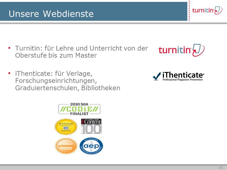 [ 5 ] Unsere Webdienste Turnitin: für Lehre und Unterricht von der Oberstufe bis zum Master iThenticate: für Verlage, Forschungseinrichtungen, Graduiertenschulen, Bibliotheken