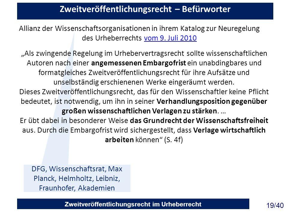 Zweitveröffentlichungsrecht im Urheberrecht 19/40 Zweitveröffentlichungsrecht – Befürworter Allianz der Wissenschaftsorganisationen in ihrem Katalog z