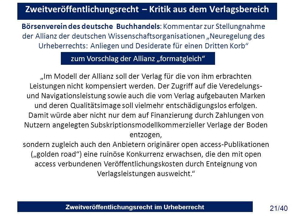 Zweitveröffentlichungsrecht im Urheberrecht 21/40 Zweitveröffentlichungsrecht – Kritik aus dem Verlagsbereich zum Vorschlag der Allianz formatgleich I