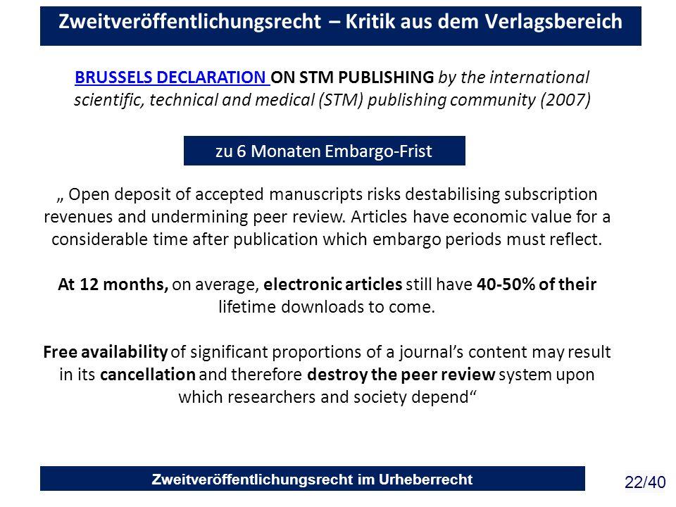 Zweitveröffentlichungsrecht im Urheberrecht 22/40 Zweitveröffentlichungsrecht – Kritik aus dem Verlagsbereich zu 6 Monaten Embargo-Frist Open deposit