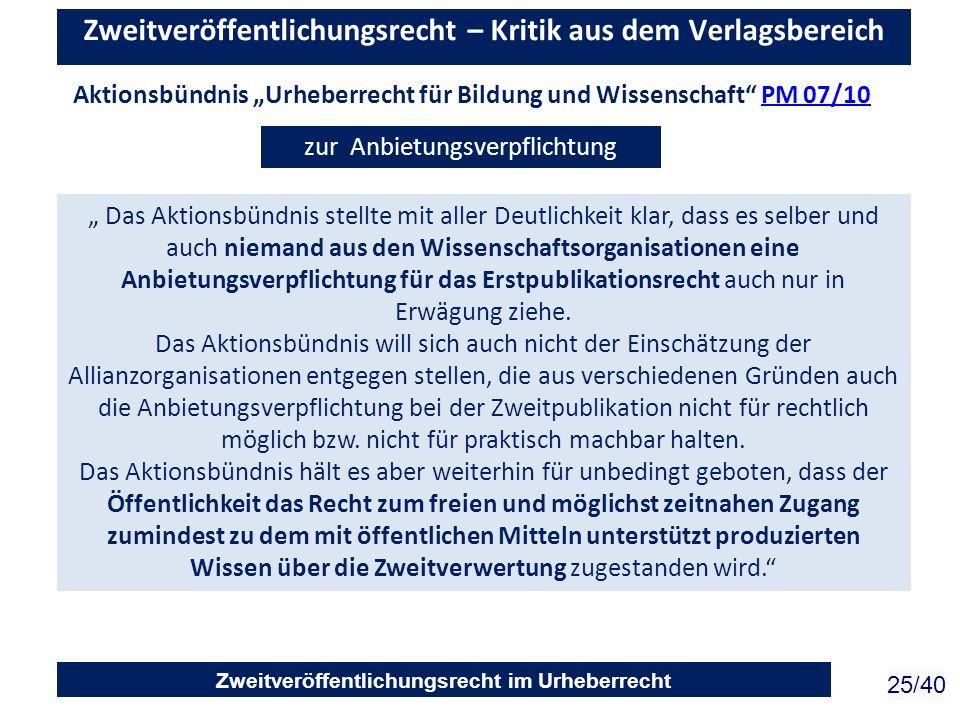 Zweitveröffentlichungsrecht im Urheberrecht 25/40 Zweitveröffentlichungsrecht – Kritik aus dem Verlagsbereich zur Anbietungsverpflichtung Aktionsbündn