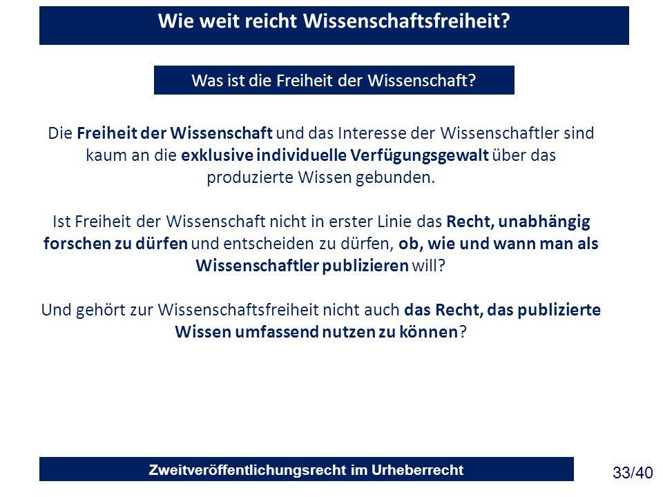 Zweitveröffentlichungsrecht im Urheberrecht 33/40 Wie weit reicht Wissenschaftsfreiheit? Die Freiheit der Wissenschaft und das Interesse der Wissensch