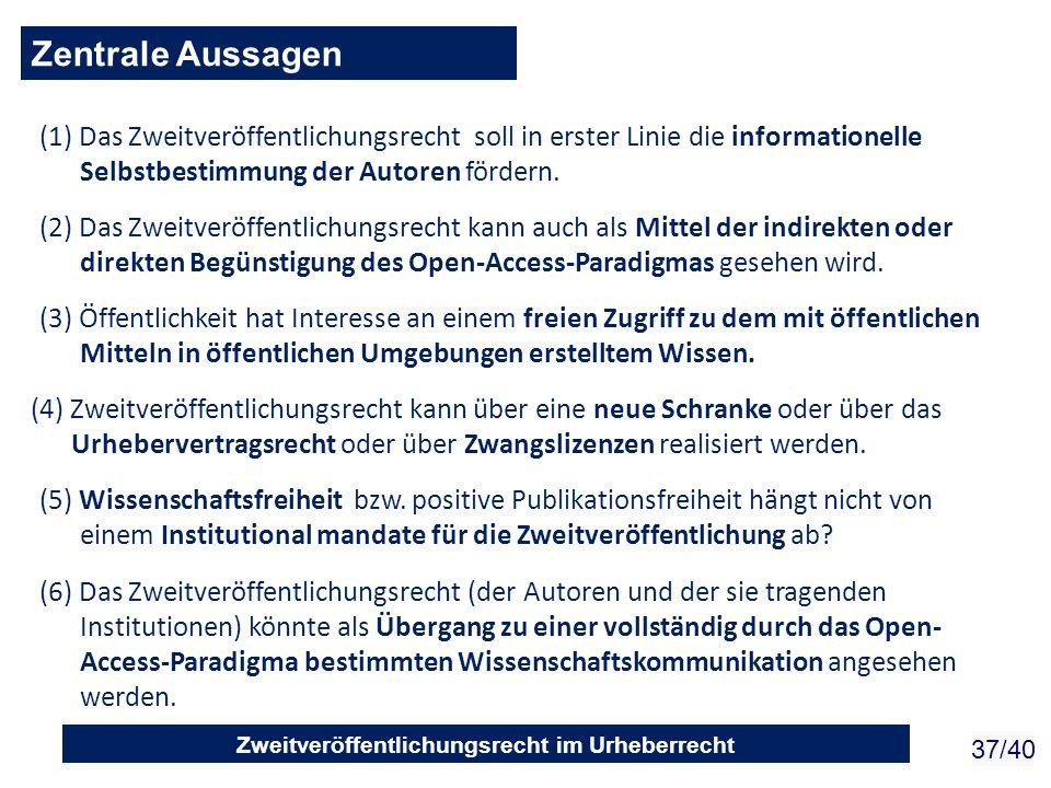 Zweitveröffentlichungsrecht im Urheberrecht 37/40 Zentrale Aussagen (1) Das Zweitveröffentlichungsrecht soll in erster Linie die informationelle Selbs