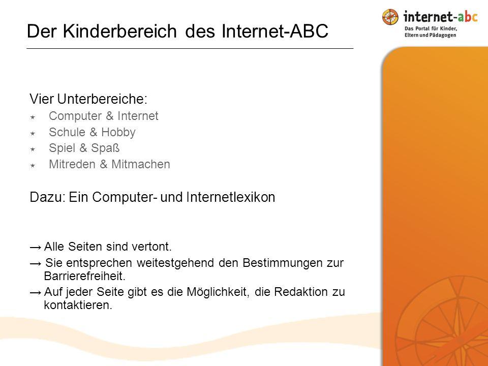 Der Kinderbereich des Internet-ABC Vier Unterbereiche: Computer & Internet Schule & Hobby Spiel & Spaß Mitreden & Mitmachen Dazu: Ein Computer- und Internetlexikon Alle Seiten sind vertont.