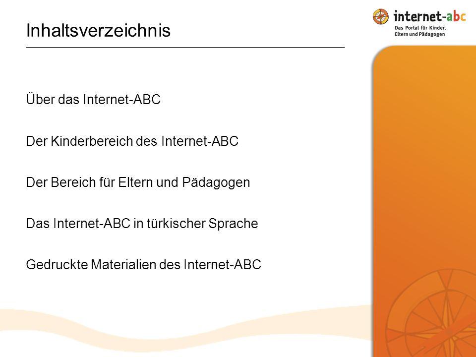 Über das Internet-ABC Der Kinderbereich des Internet-ABC Der Bereich für Eltern und Pädagogen Das Internet-ABC in türkischer Sprache Gedruckte Materialien des Internet-ABC Inhaltsverzeichnis