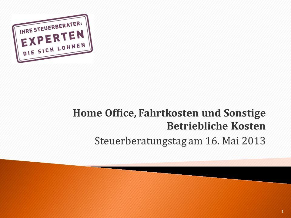 Home Office, Fahrtkosten und Sonstige Betriebliche Kosten Steuerberatungstag am 16. Mai 2013 1