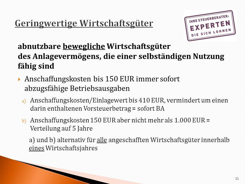 abnutzbare bewegliche Wirtschaftsgüter des Anlagevermögens, die einer selbständigen Nutzung fähig sind Anschaffungskosten bis 150 EUR immer sofort abz