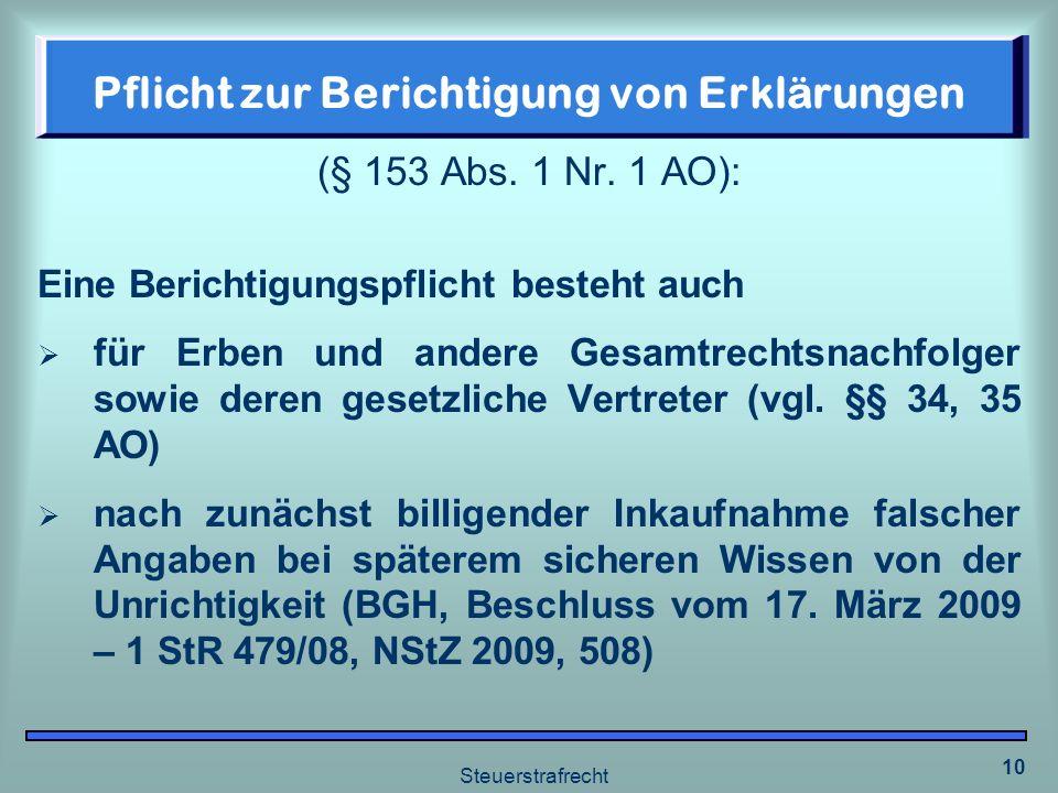 Steuerstrafrecht 10 Pflicht zur Berichtigung von Erklärungen (§ 153 Abs. 1 Nr. 1 AO): Eine Berichtigungspflicht besteht auch für Erben und andere Gesa
