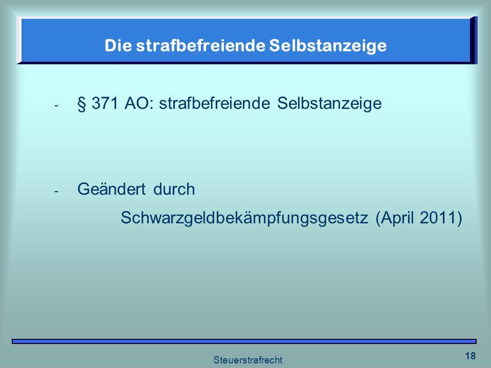 Steuerstrafrecht 18 Die strafbefreiende Selbstanzeige - § 371 AO: strafbefreiende Selbstanzeige - Geändert durch Schwarzgeldbekämpfungsgesetz (April 2