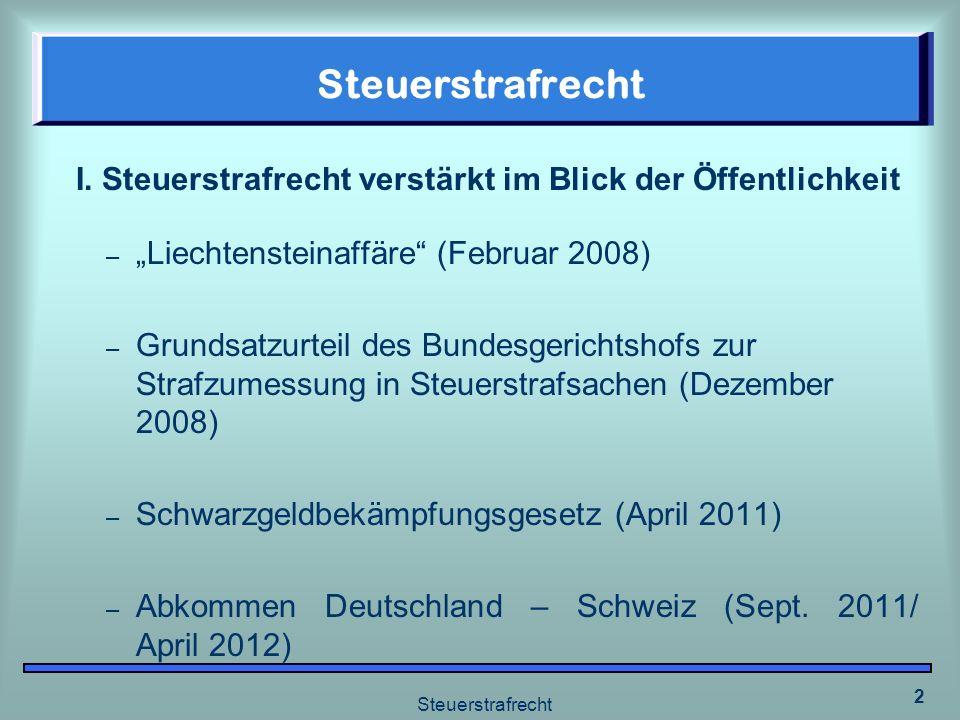 Steuerstrafrecht 2 I. Steuerstrafrecht verstärkt im Blick der Öffentlichkeit – Liechtensteinaffäre (Februar 2008) – Grundsatzurteil des Bundesgerichts