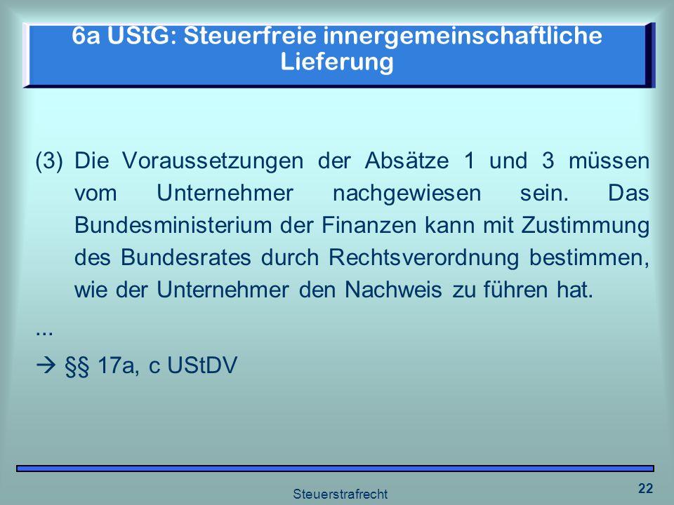 Steuerstrafrecht 22 6a UStG: Steuerfreie innergemeinschaftliche Lieferung (3)Die Voraussetzungen der Absätze 1 und 3 müssen vom Unternehmer nachgewies