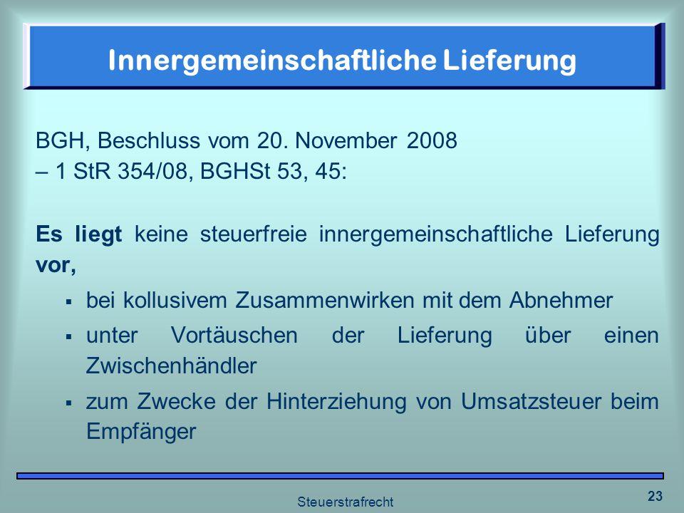 Steuerstrafrecht 23 Innergemeinschaftliche Lieferung BGH, Beschluss vom 20. November 2008 – 1 StR 354/08, BGHSt 53, 45: Es liegt keine steuerfreie inn