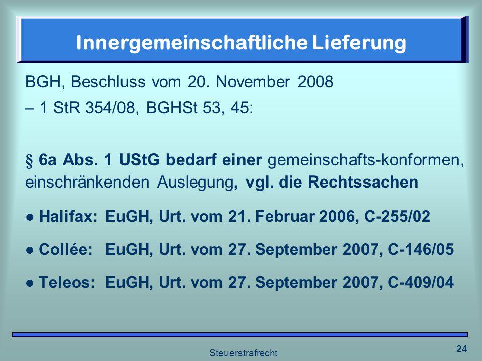 Steuerstrafrecht 24 Innergemeinschaftliche Lieferung BGH, Beschluss vom 20. November 2008 – 1 StR 354/08, BGHSt 53, 45: § 6a Abs. 1 UStG bedarf einer