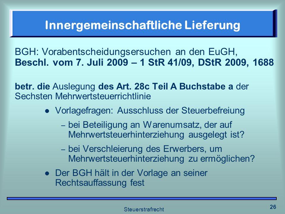 Steuerstrafrecht 26 Innergemeinschaftliche Lieferung BGH: Vorabentscheidungsersuchen an den EuGH, Beschl. vom 7. Juli 2009 – 1 StR 41/09, DStR 2009, 1