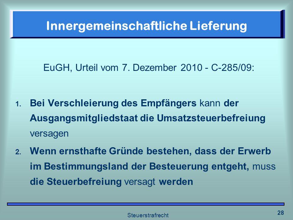 Steuerstrafrecht 28 Innergemeinschaftliche Lieferung EuGH, Urteil vom 7. Dezember 2010 - C-285/09: 1. Bei Verschleierung des Empfängers kann der Ausga