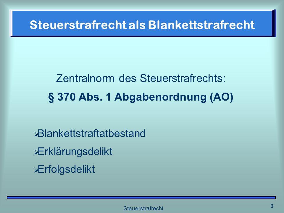 Steuerstrafrecht 3 Steuerstrafrecht als Blankettstrafrecht Zentralnorm des Steuerstrafrechts: § 370 Abs. 1 Abgabenordnung (AO) Blankettstraftatbestand