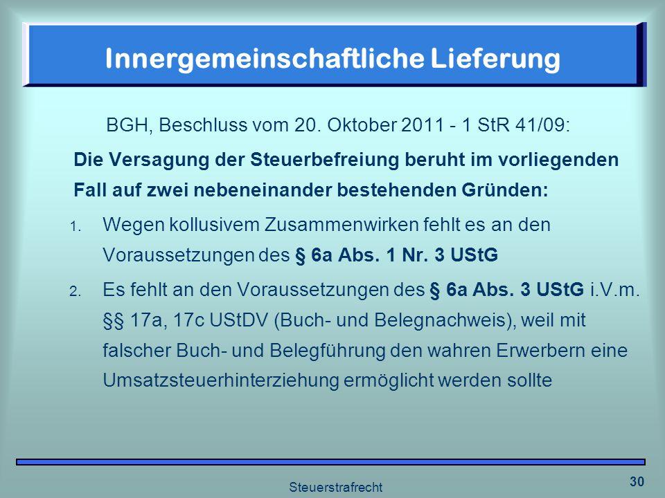 Steuerstrafrecht 30 Innergemeinschaftliche Lieferung BGH, Beschluss vom 20. Oktober 2011 - 1 StR 41/09: Die Versagung der Steuerbefreiung beruht im vo
