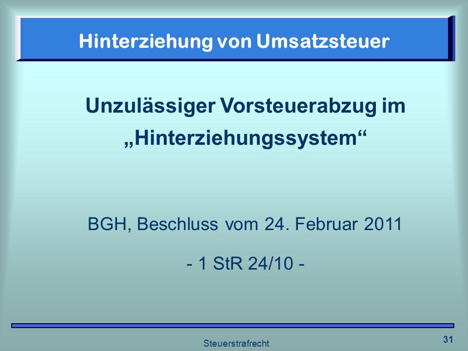 Steuerstrafrecht 31 Hinterziehung von Umsatzsteuer Unzulässiger Vorsteuerabzug im Hinterziehungssystem BGH, Beschluss vom 24. Februar 2011 - 1 StR 24/
