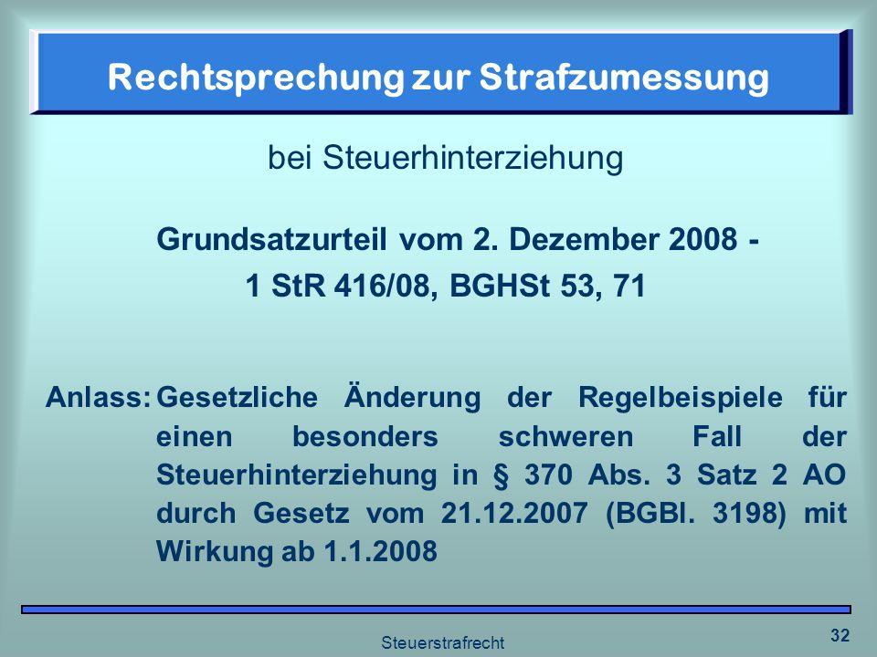 Steuerstrafrecht 32 Rechtsprechung zur Strafzumessung bei Steuerhinterziehung Grundsatzurteil vom 2. Dezember 2008 - 1 StR 416/08, BGHSt 53, 71 Anlass