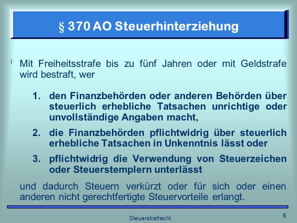 Steuerstrafrecht 5 § 370 AO Steuerhinterziehung I Mit Freiheitsstrafe bis zu fünf Jahren oder mit Geldstrafe wird bestraft, wer 1.den Finanzbehörden o