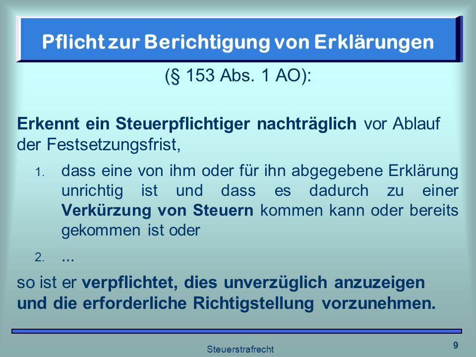 Steuerstrafrecht 9 Pflicht zur Berichtigung von Erklärungen (§ 153 Abs. 1 AO): Erkennt ein Steuerpflichtiger nachträglich vor Ablauf der Festsetzungsf