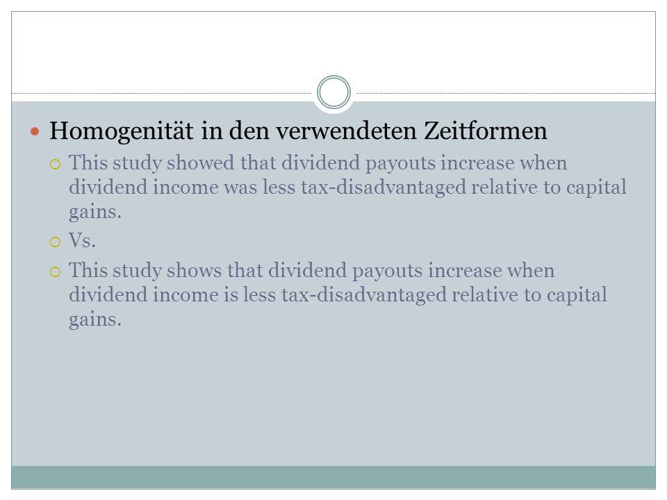 Homogenität in den verwendeten Zeitformen This study showed that dividend payouts increase when dividend income was less tax-disadvantaged relative to