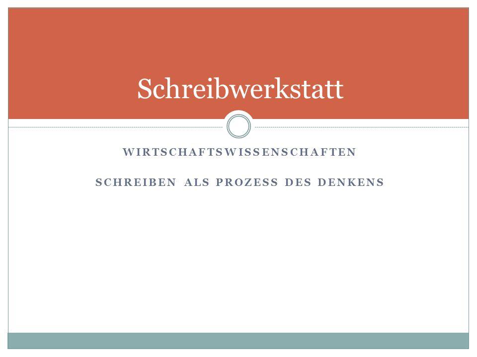 WIRTSCHAFTSWISSENSCHAFTEN SCHREIBEN ALS PROZESS DES DENKENS Schreibwerkstatt