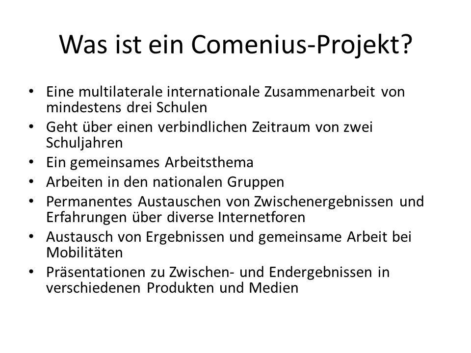 Was ist ein Comenius-Projekt? Eine multilaterale internationale Zusammenarbeit von mindestens drei Schulen Geht über einen verbindlichen Zeitraum von