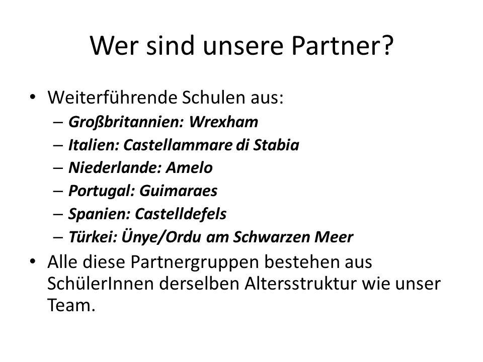 Wer sind unsere Partner? Weiterführende Schulen aus: – Großbritannien: Wrexham – Italien: Castellammare di Stabia – Niederlande: Amelo – Portugal: Gui