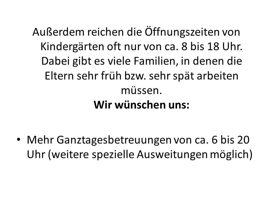 Außerdem reichen die Öffnungszeiten von Kindergärten oft nur von ca.