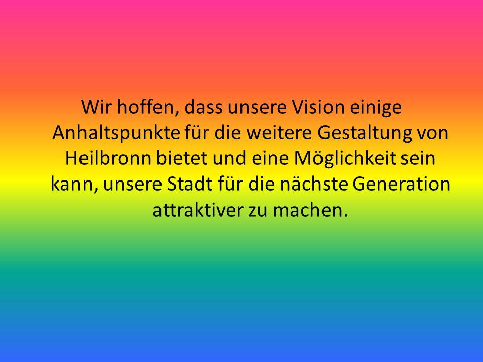 Wir hoffen, dass unsere Vision einige Anhaltspunkte für die weitere Gestaltung von Heilbronn bietet und eine Möglichkeit sein kann, unsere Stadt für die nächste Generation attraktiver zu machen.