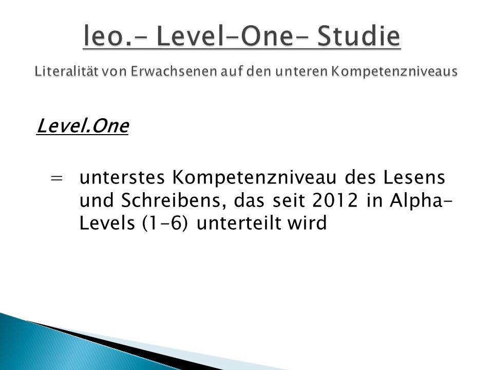Level.One = unterstes Kompetenzniveau des Lesens und Schreibens, das seit 2012 in Alpha- Levels (1-6) unterteilt wird