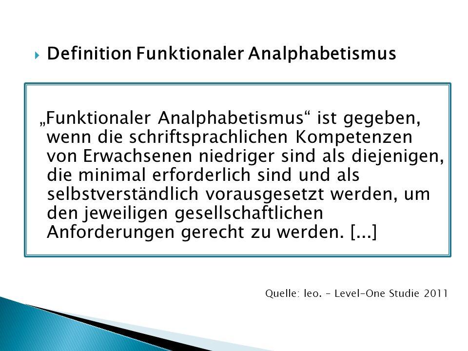 Definition Funktionaler Analphabetismus Funktionaler Analphabetismus ist gegeben, wenn die schriftsprachlichen Kompetenzen von Erwachsenen niedriger s