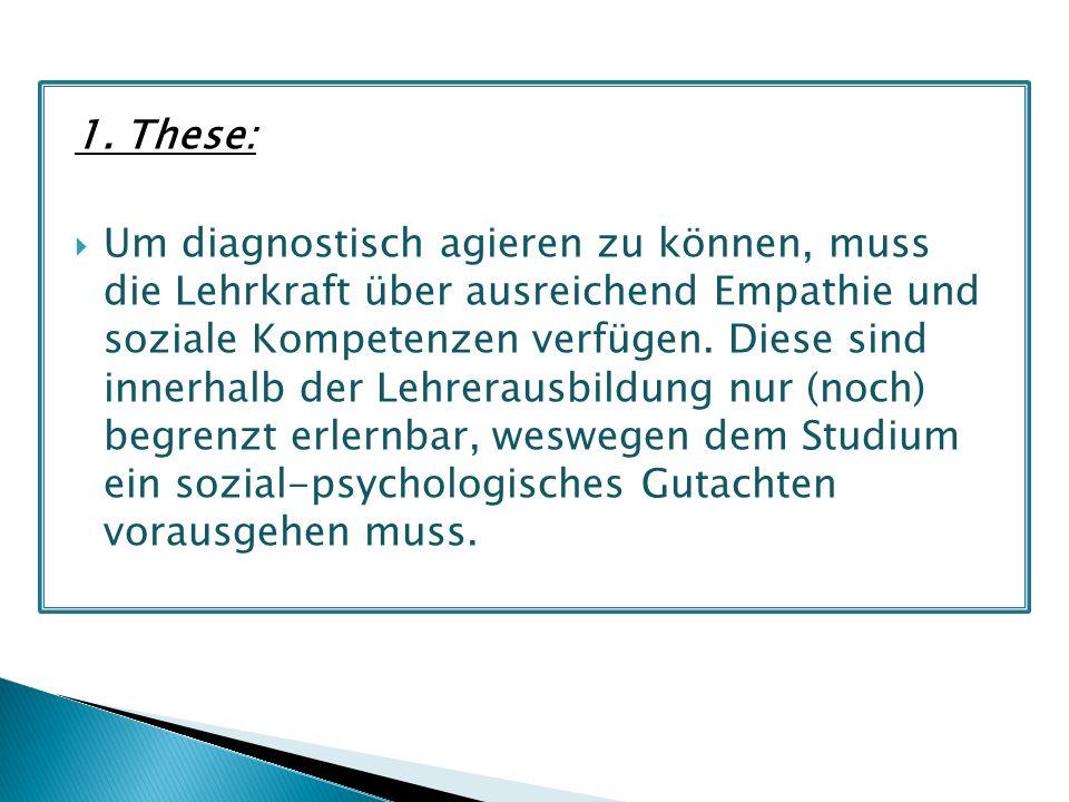 1. These: Um diagnostisch agieren zu können, muss die Lehrkraft über ausreichend Empathie und soziale Kompetenzen verfügen. Diese sind innerhalb der L