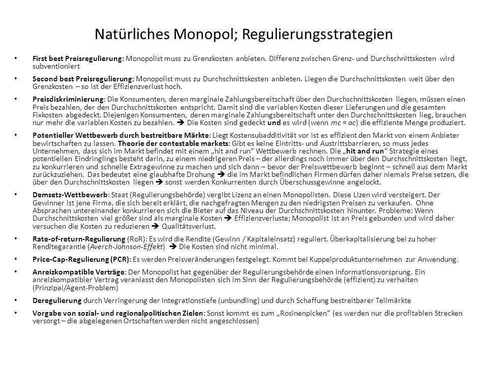 Natürliches Monopol; Regulierungsstrategien First best Preisregulierung: Monopolist muss zu Grenzkosten anbieten. Differenz zwischen Grenz- und Durchs
