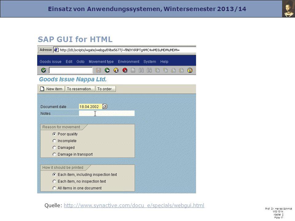 Einsatz von Anwendungssystemen, Wintersemester 2013/14 Prof. Dr. Herrad Schmidt WS 13/14 Kapitel 2 Folie 17 SAP GUI for HTML Quelle: http://www.synact