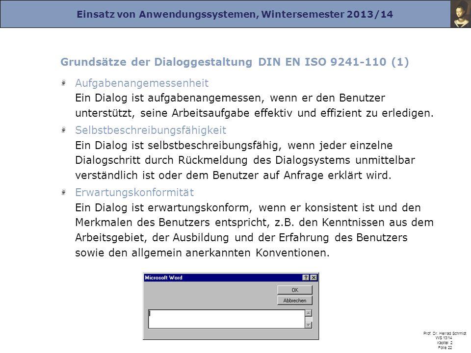 Einsatz von Anwendungssystemen, Wintersemester 2013/14 Prof. Dr. Herrad Schmidt WS 13/14 Kapitel 2 Folie 22 Grundsätze der Dialoggestaltung DIN EN ISO