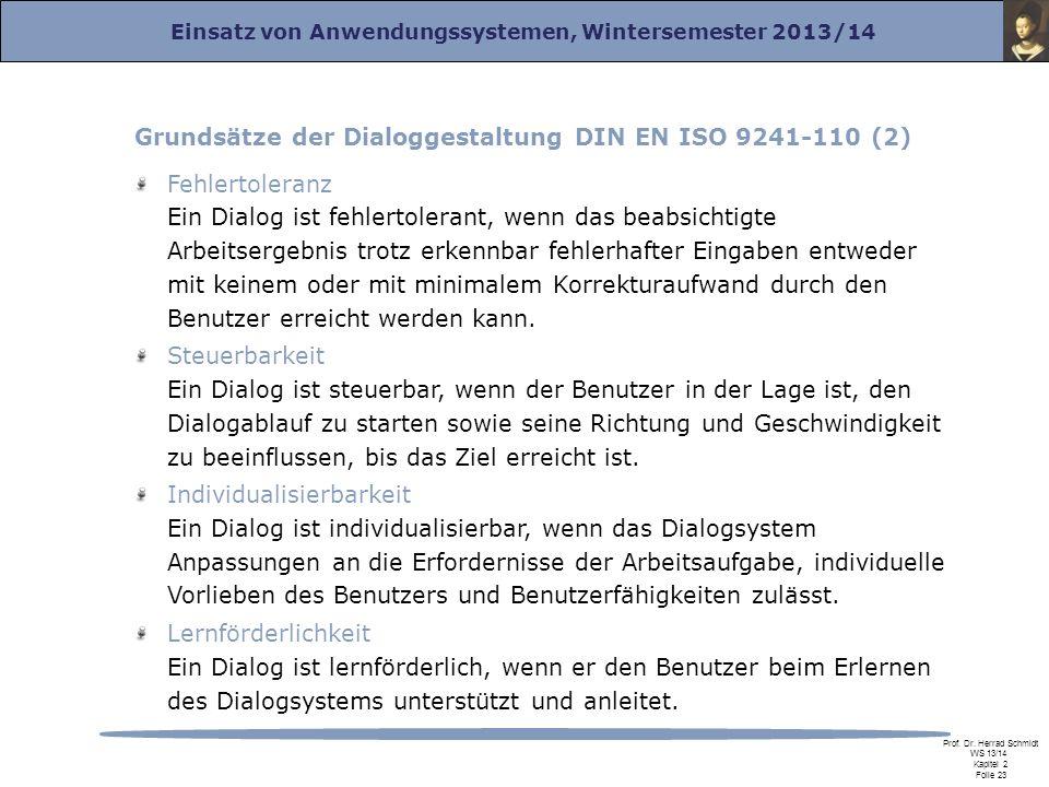 Einsatz von Anwendungssystemen, Wintersemester 2013/14 Prof. Dr. Herrad Schmidt WS 13/14 Kapitel 2 Folie 23 Grundsätze der Dialoggestaltung DIN EN ISO