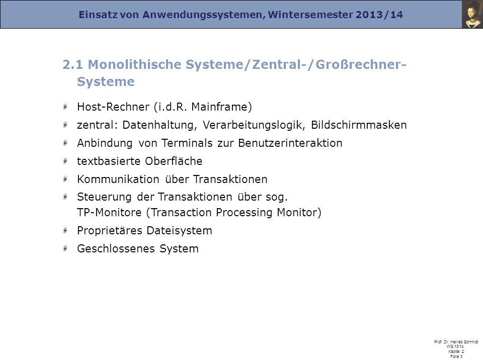 Einsatz von Anwendungssystemen, Wintersemester 2013/14 Prof. Dr. Herrad Schmidt WS 13/14 Kapitel 2 Folie 3 2.1 Monolithische Systeme/Zentral-/Großrech