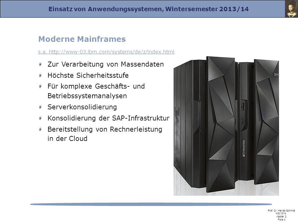 Einsatz von Anwendungssystemen, Wintersemester 2013/14 Prof. Dr. Herrad Schmidt WS 13/14 Kapitel 2 Folie 4 Moderne Mainframes s.a. http://www-03.ibm.c