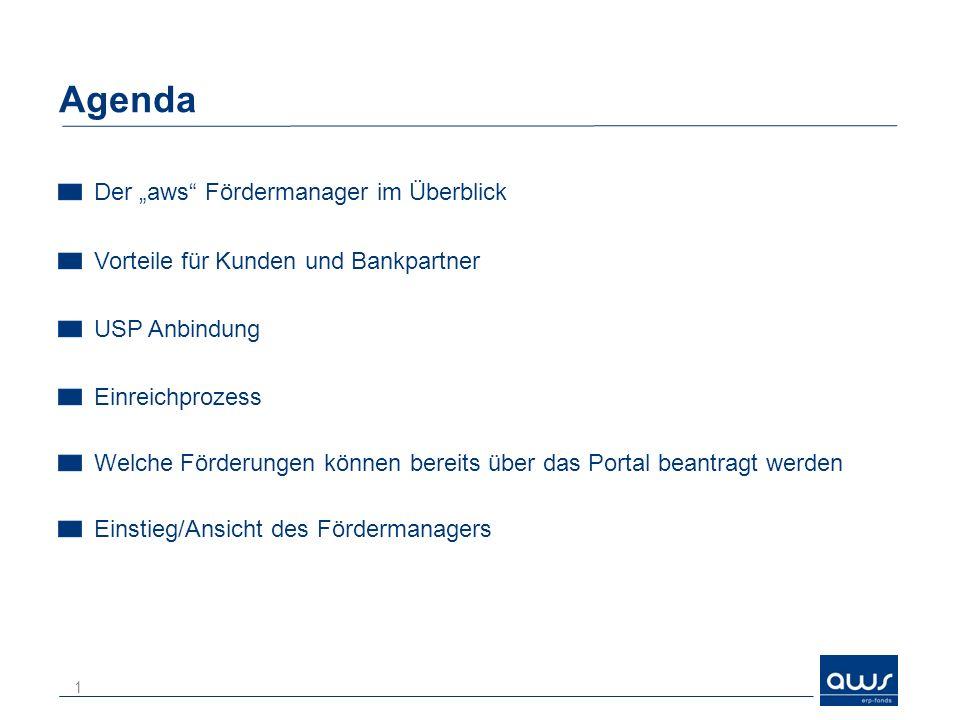 Agenda Der aws Fördermanager im Überblick Vorteile für Kunden und Bankpartner USP Anbindung Einreichprozess Welche Förderungen können bereits über das Portal beantragt werden Einstieg/Ansicht des Fördermanagers 1