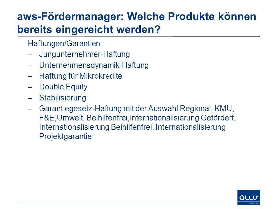 aws-Fördermanager: Welche Produkte können bereits eingereicht werden? Zuschüsse –Jungunternehmer-Scheck –Jungunternehmer-Prämie zum ERP-Kleinkredit –J
