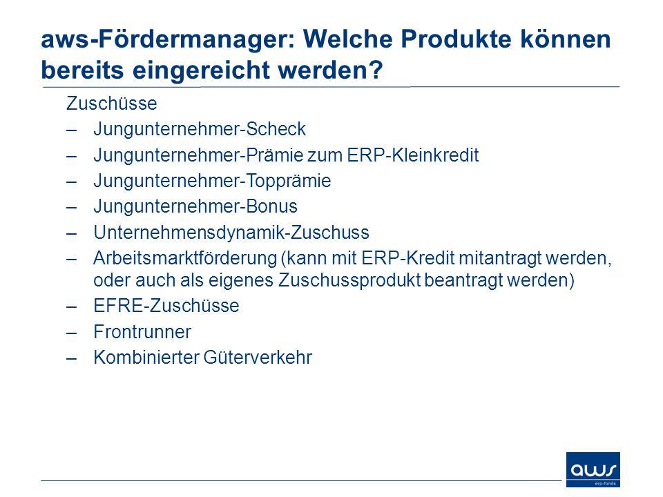 aws-Fördermanager: Welche Produkte können bereits eingereicht werden? Kredite –ERP-Kleinkredit –ERP-Regionalprogramm(NEU) –ERP-KMU-Programm –ERP-Forts