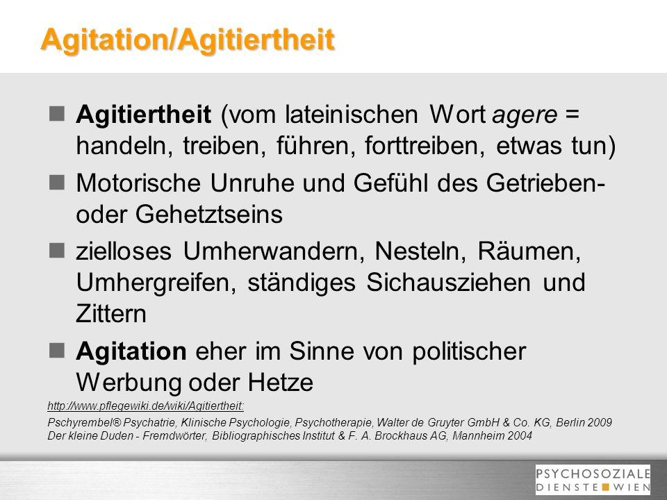 Agitation/Agitiertheit Agitiertheit (vom lateinischen Wort agere = handeln, treiben, führen, forttreiben, etwas tun) Motorische Unruhe und Gefühl des