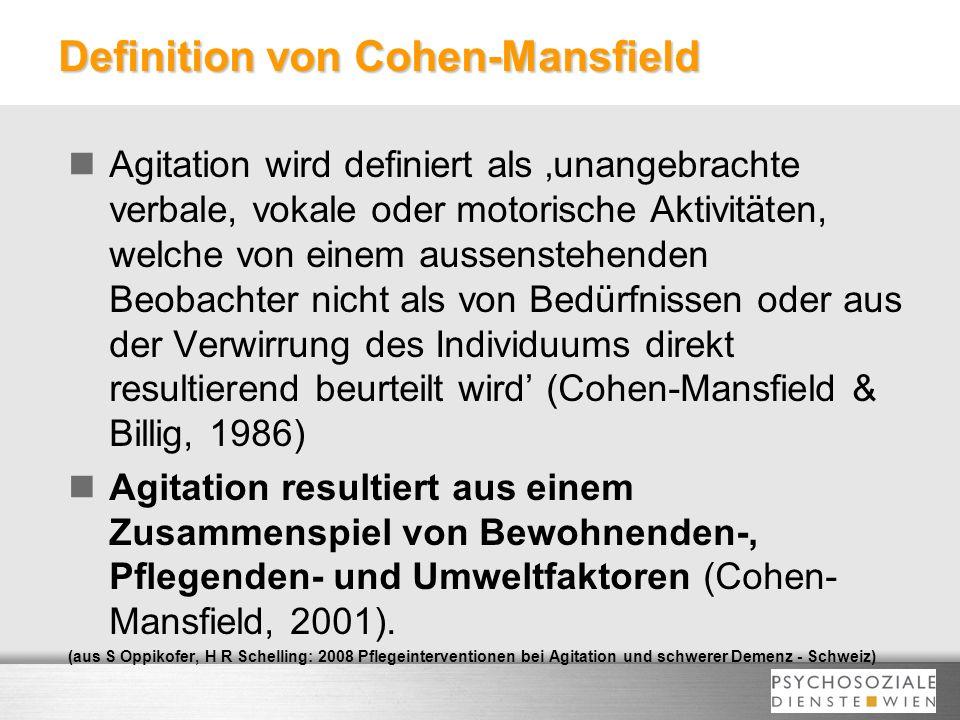 Definition von Cohen-Mansfield Agitation wird definiert als unangebrachte verbale, vokale oder motorische Aktivitäten, welche von einem aussenstehende