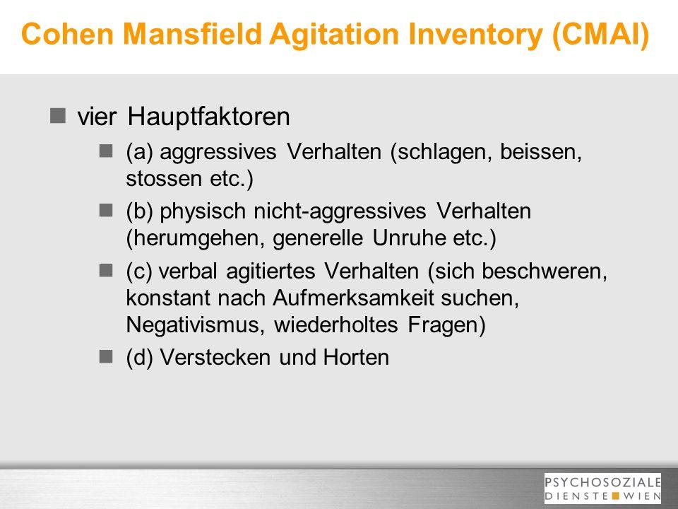 Cohen Mansfield Agitation Inventory (CMAI) vier Hauptfaktoren (a) aggressives Verhalten (schlagen, beissen, stossen etc.) (b) physisch nicht-aggressiv