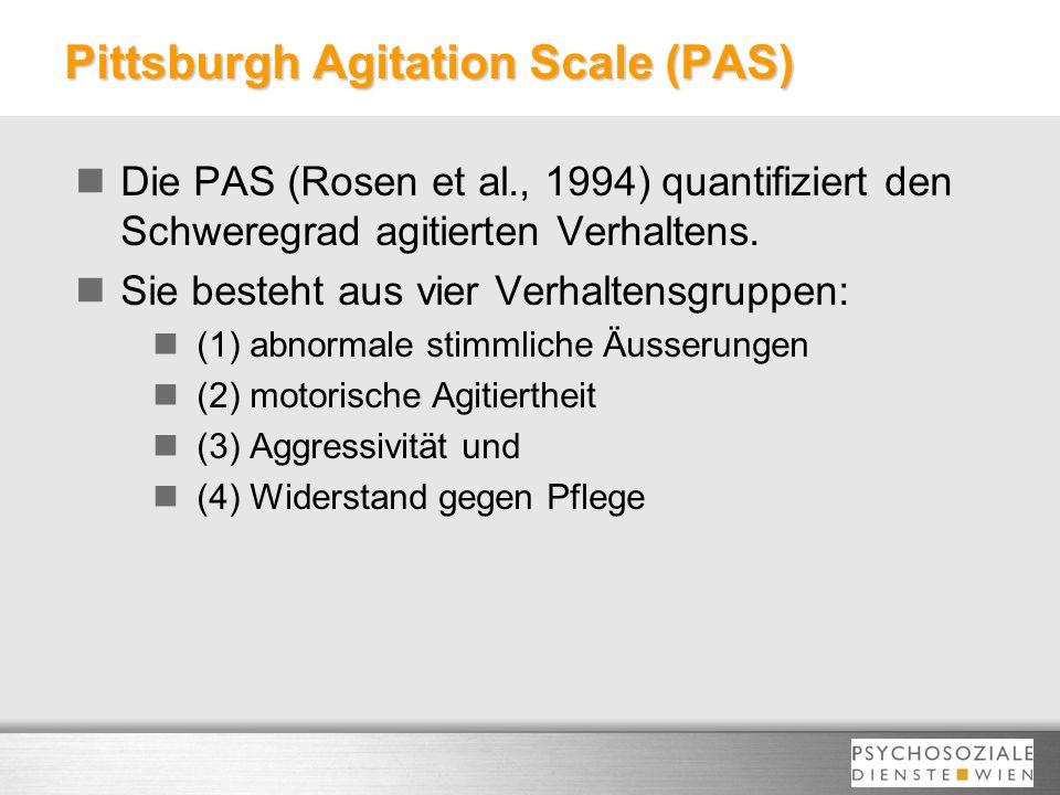 Pittsburgh Agitation Scale (PAS) Die PAS (Rosen et al., 1994) quantifiziert den Schweregrad agitierten Verhaltens. Sie besteht aus vier Verhaltensgrup