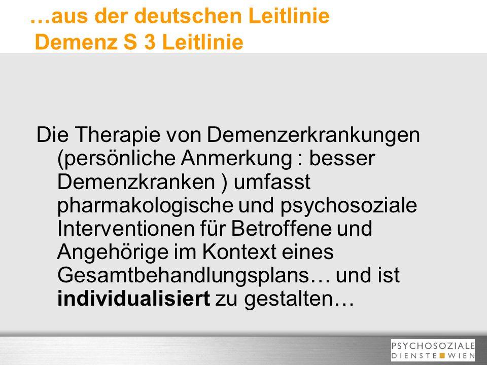 …aus der deutschen Leitlinie Demenz S 3 Leitlinie Die Therapie von Demenzerkrankungen (persönliche Anmerkung : besser Demenzkranken ) umfasst pharmako